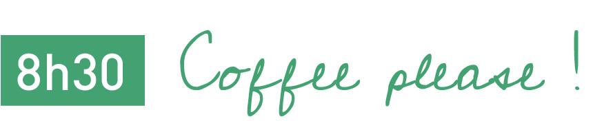 8h30 Coffee please !