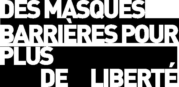 DES MASQUES BARRIÈRES POUR PLUS DE LIBERTÉ
