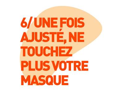 6/ Une fois ajusté, ne touchez plus votre masque